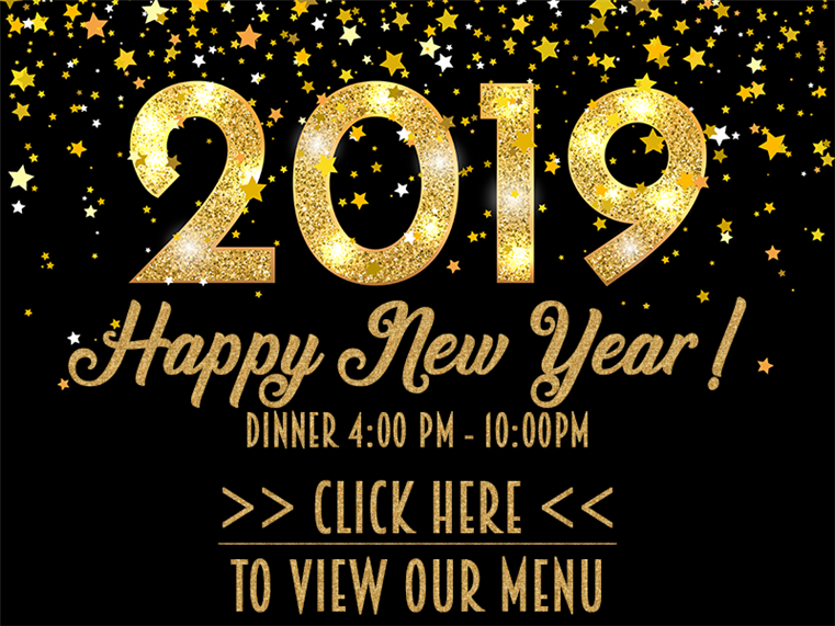 2019 Happy New Year! Dinner 4pm-10pm. Click here to view our menu
