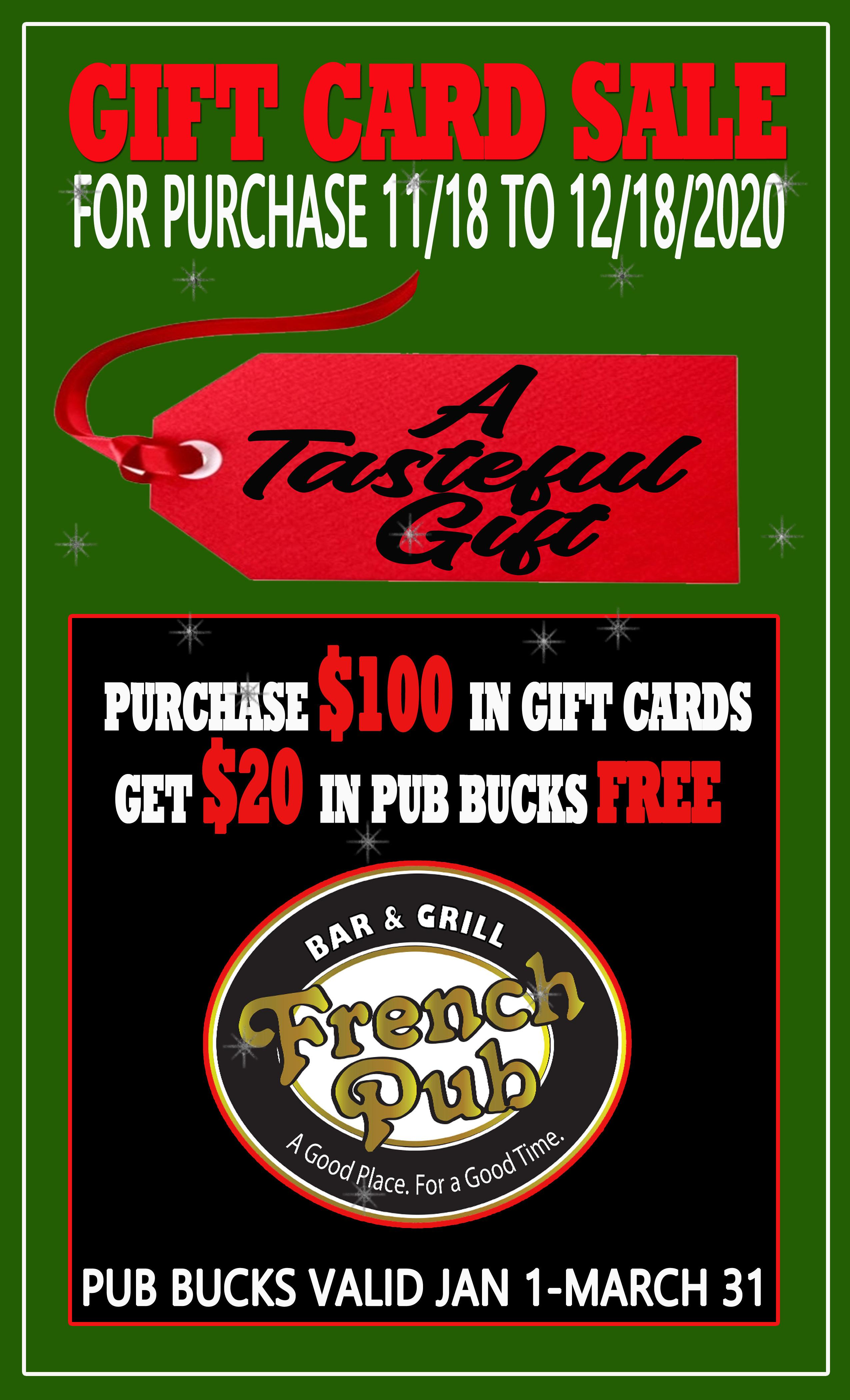 gift card sale for purchase 11/18 to 12/18/2020. a tasteful gift. purchase $100 in gift cards get $20 in pub bucks free. pub bucks valid jan 1- march 31.