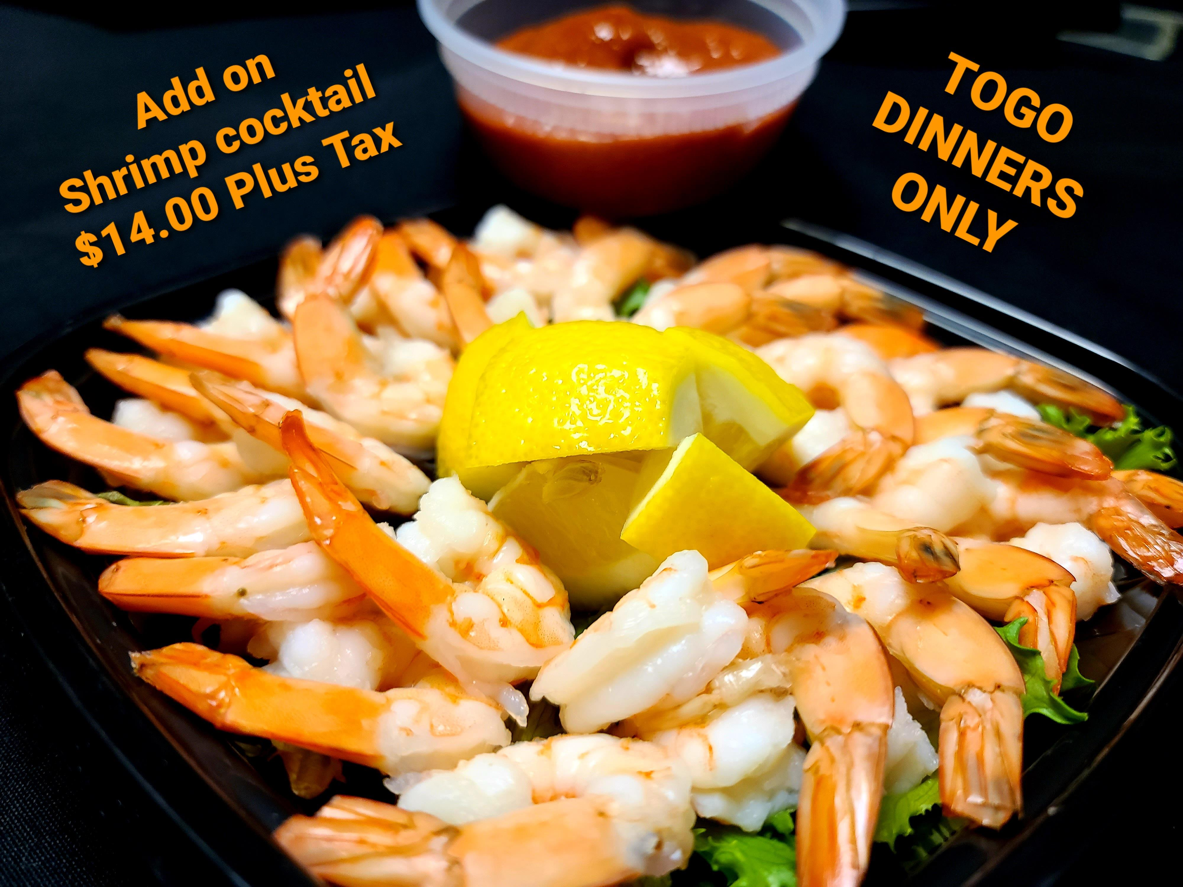 add on shrimp cocktail $14.00 plus tax- to go dinners only
