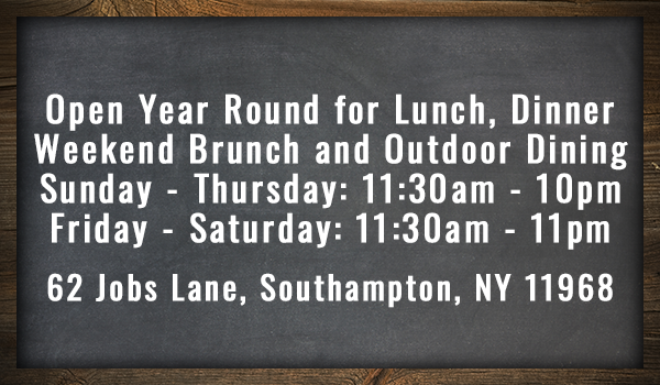 Open Year Round for Lunch, Dinner, Weekend Brunch and Outdoor Dining. Sunday-Thursday: 11:00am - 10pm / Friday - Saturday: 11:30am - 11pm