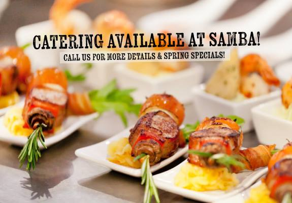 Catering available at Samba.Call us for more details and spring specials.