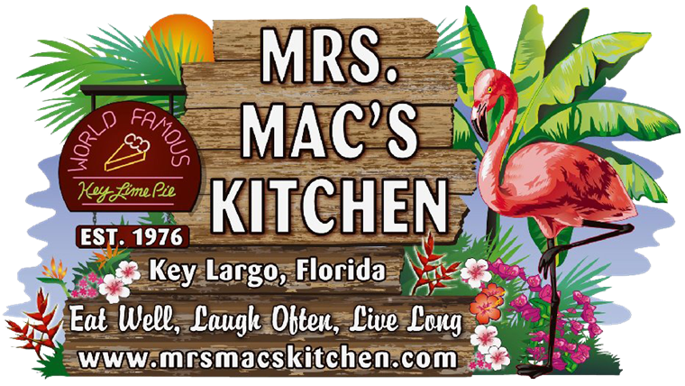 Mrs. Mac's Kitchen. EST 1976. Key Largo, florida. Eat well, laugh often, live long.