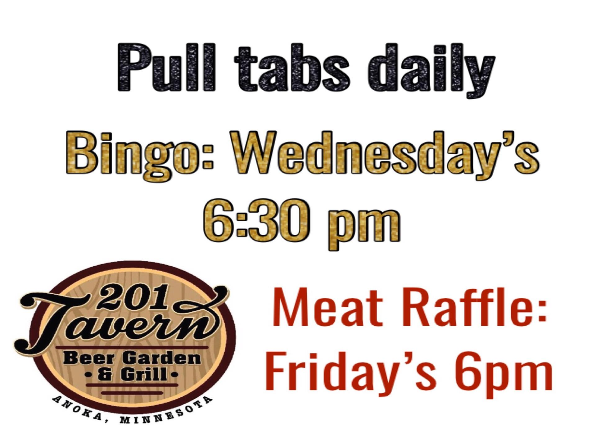 Pull tabs daily. Bingo on Wednesday's at 6:30 Pm. Meat raffle on Friday's 6pm