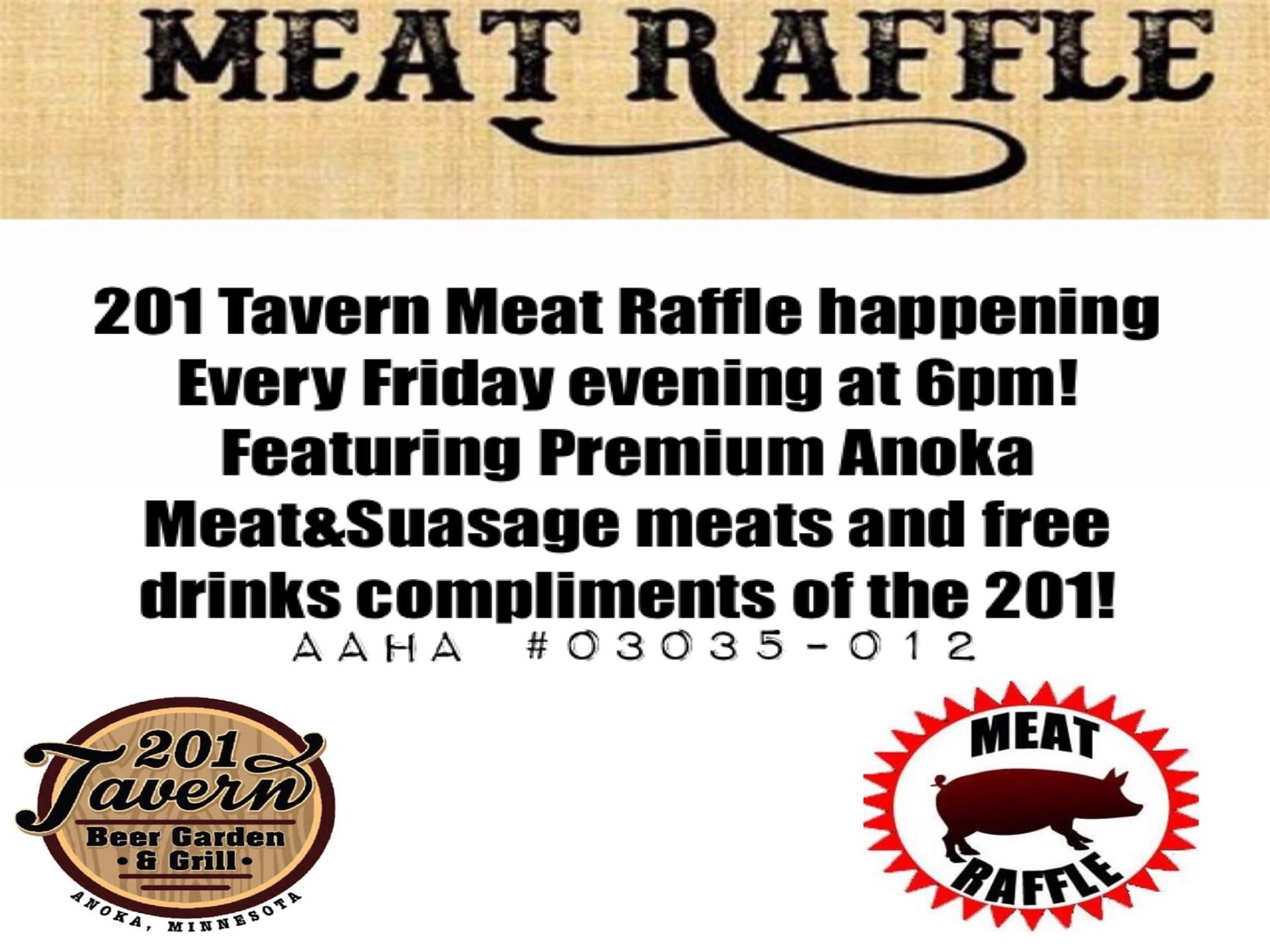 Meat Raffle. 201 Tavern Meat Raffle happening every friday evening at 6pm! Featuring premium Anoka Meat and Sausage meats and free drinks compliments of the 201!