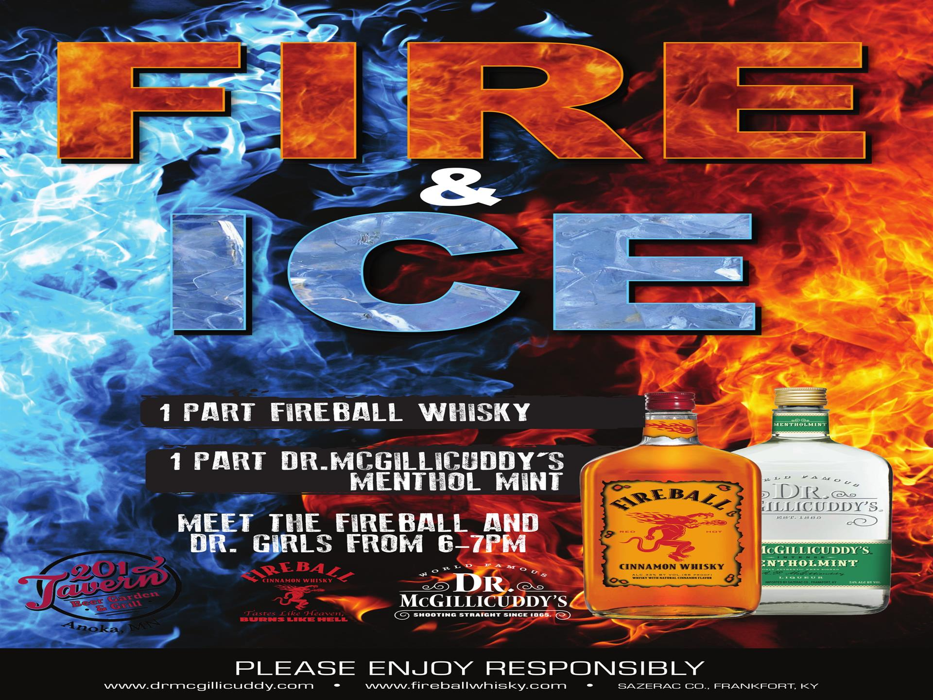 Fire and Ice. 1 Part fireball whiskey, 1 part Dr. McGillicuddy's Methol Mint. Meet the Fireball and Dr. Girls from 5-7pm