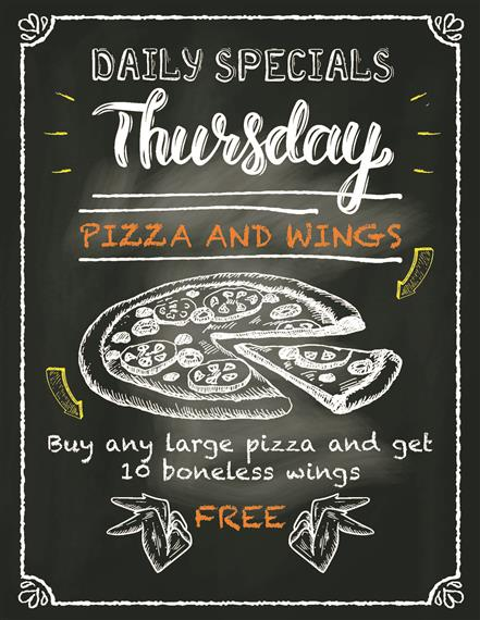 Daily specials Thursday.  Pizza and wings.  Buy any large pizza and get 10 boneless wings free