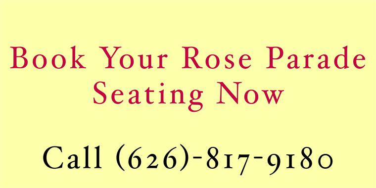 book your rose parade seating now. call (626) 817-9180