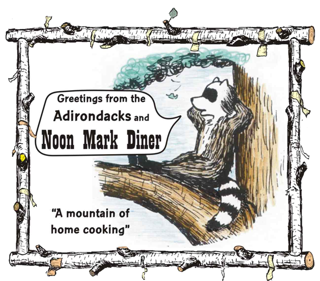 Cartoon of raccoon lounging in crook of tree with Caption: Greetings from the Adirondacks and Noon Mark Diner. A mountain of home cooking.