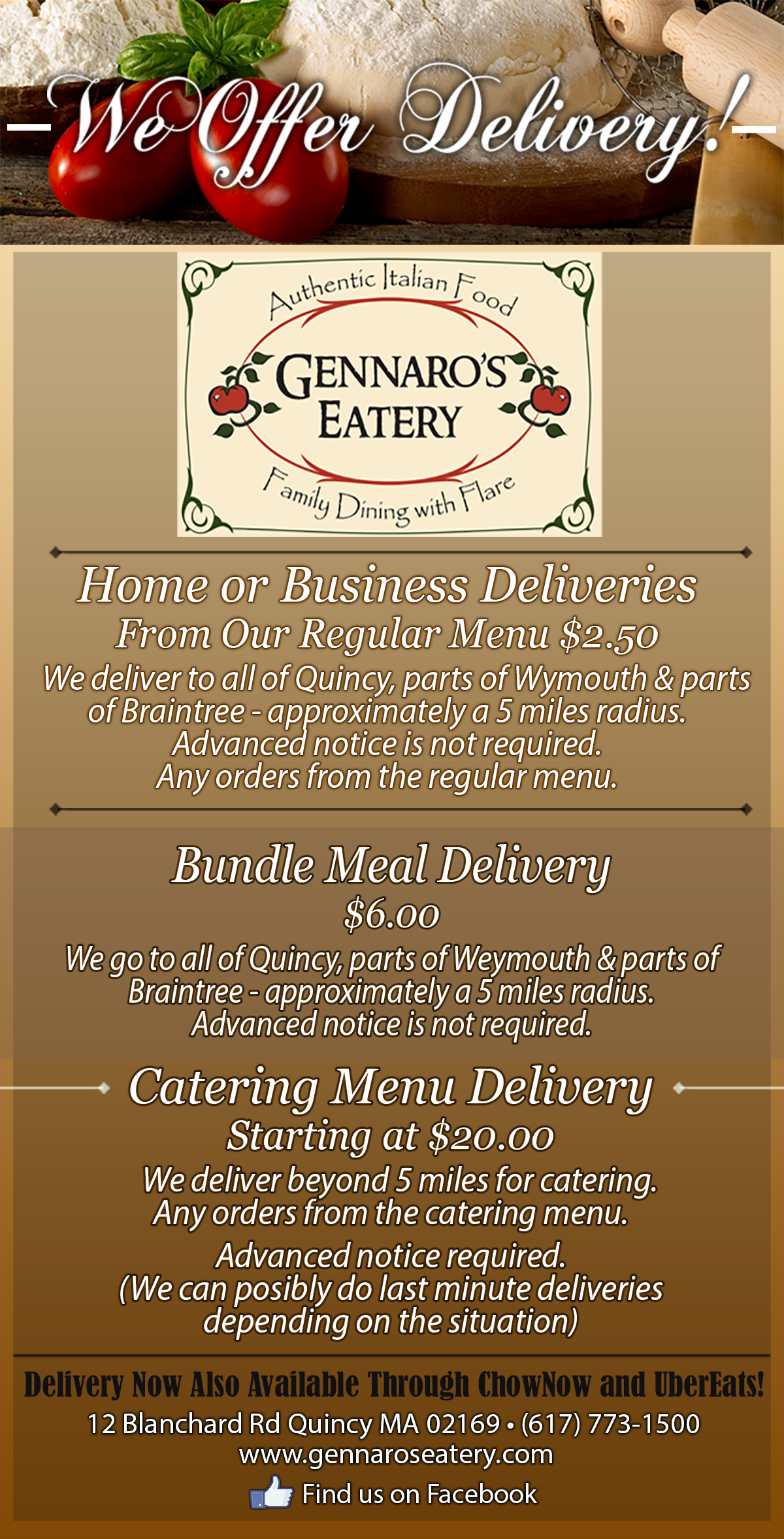 Home or Business Deliveries:From Our Regular Menu $2.50. We deliver to all of Quincy, parts of Weymouth & parts of Braintree - approximately a 5 miles radius. Advanced notice is not required. Any orders from the regular menu. Bundle Meal Delivery $6.00. We go to all of Quincy, parts of Weymouth & parts of Braintree - approximately a 5 miles radius. Advanced notice is not required. Catering Menu Delivery, Starting at $20.00. We deliver beyond 5 miles for catering. Any orders from the catering menu. Advanced notice required. (We can possibly do last minute deliveries depending on the situation).
