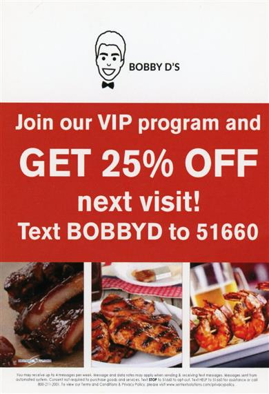 Join our VIP program & get 25% off your next visit! Text BOBBYD to 51660