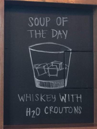 """Soup of the day whiskey with H20 Crutons"""