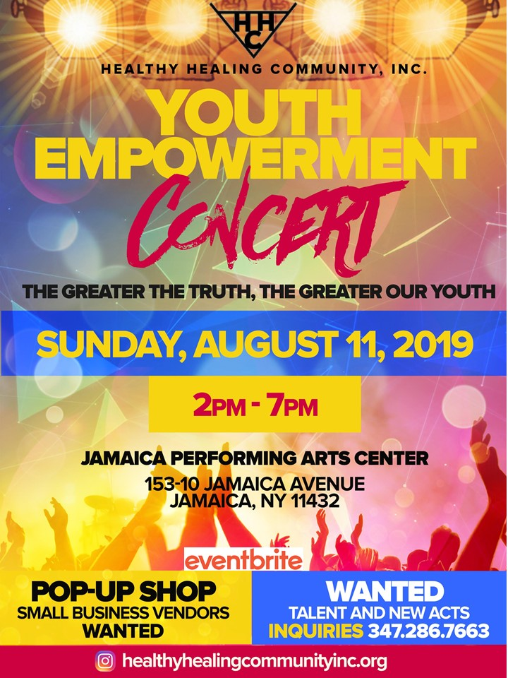 Youth Empowerment Concert The greater the truth, the greater our youth. Sunday August 11, 2019 from 2 pm to 7 pm. Jamaica performing arts center 153-10 Jamaica Avenue Jamaica NY 11432