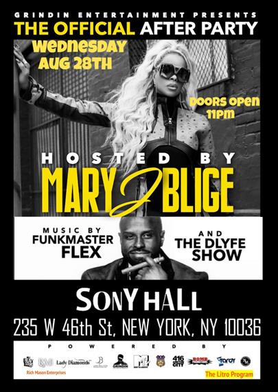 The Official After Party, Wednesday, August 28th, Doors Open 11pm, hosted by Mary J Blige.  Music by Funkmaster Flex and The Dlyfe Show. Sony Hall, 235 @ 46th St, New York, NY 10036