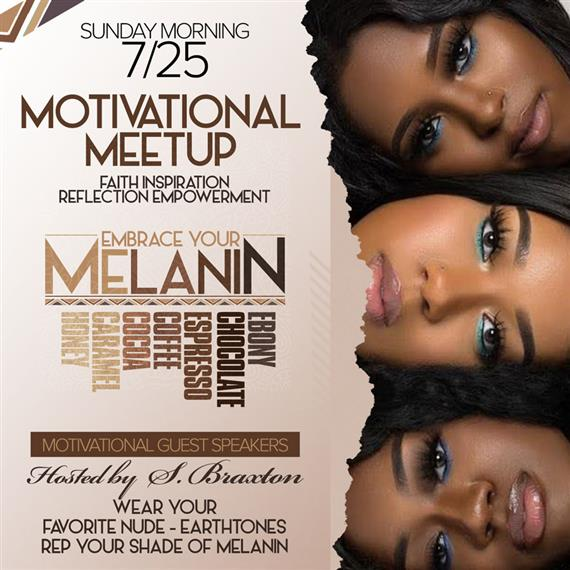 sunday morning 7/25. Motivational meetup. faith inspiration reflection empowerment. motivational guest speakers hosted by S. braxton. wear your favorite nude-earth tones. rep  your shade of melanin