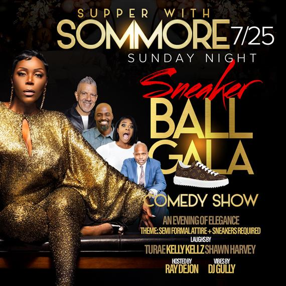 Sneaker ball gala. Sunday night 7/25 supper with sommore. Comedy show. an evening of elegance. Theme: semi formal attire + sneakers required. LAughs by turae, kelly kellz, shawn harvey. hosted by ray dejon and vibes by dj gully