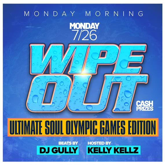 monday 7/26 Wipeout. Cash prizes. Ultimate soul olympic games edition. Beats by DJ gully. Hosted by kelly kellz