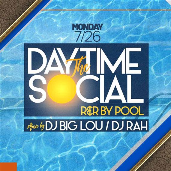 Monday 7/26 The daytime social. R & R by pool. music by DJ big Lou / DJ Rah