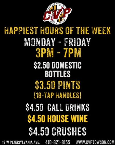HAPPIEST HOURS OF THE WEEK. mONDAY-FRIDAY 3PM-7PM. $2.50 DOMESTIC BOTTLES. $3.50 PINTS (18-TAP HANDLES). $4.50 CALL DRINKS. $4.50 HOUSE WINE. $4.50 CRUSHES