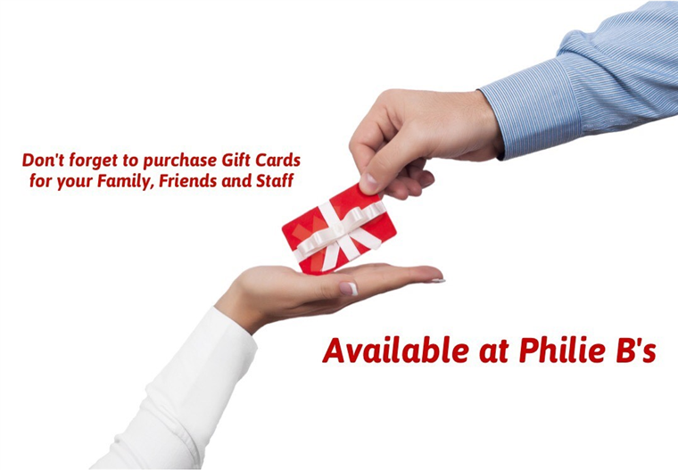Don't forget to puraches gift cards for your family, friends, and staff. Availalbe at Phili B's