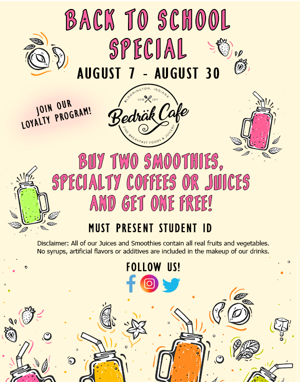 back to school special august 7-august 30. join our loyalty program! buy two smoothies, specialty coffees or juices and get one free! must present student id. disclaimer: all of our juices and smoothies contain all real fruits and vegetables. no syrups, artificial flavors or additives are included in the makeup of our drinks. follow us! facebook instagram twitter