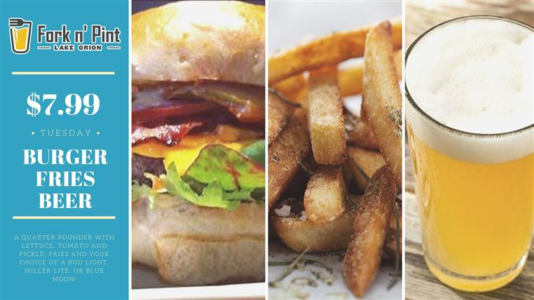 Tuesday. $7.99 Burger, Fries and Beer. A quarter pounder with lettuce, tomato and pickle, fries, and your choice of a bud light, miller lite or blue moon!