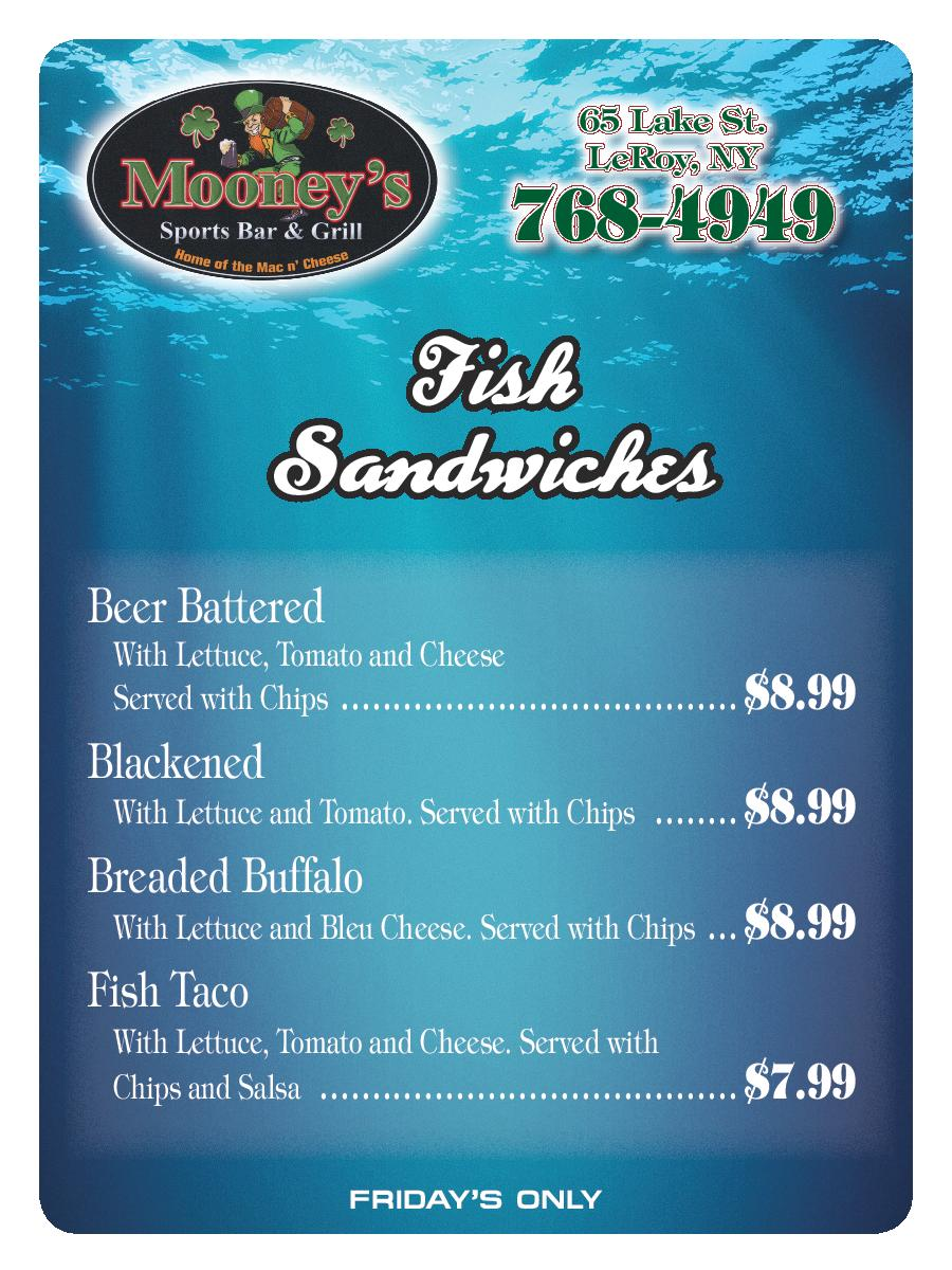 Fish Sandwiches. Beer Battered: With Lettuce, Tomato and Cheese, Served with Chips- $8.99. Blackened: With Lettuce and Tomato. Served with Chips-$8.99. Breaded Buffalo: With Lettuce and Bleu Cheese. Served with Chips- $8.99. Fish Taco: With Lettuce, Tomato and Cheese. Served with Chips and Salsa- $7.99. FRIDAY'S ONLY